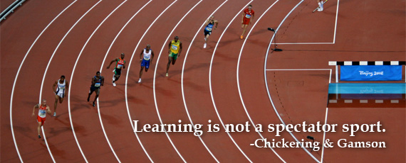 """Learning is not a spectator sport."" -Chickering & Gamson"