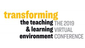 Transforming the Teaching & Learning Environment 2019 Virtual Confrence